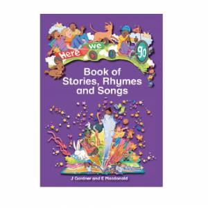 HERE WE GO BOOK OF STORIES, RHYMES AND SONGS